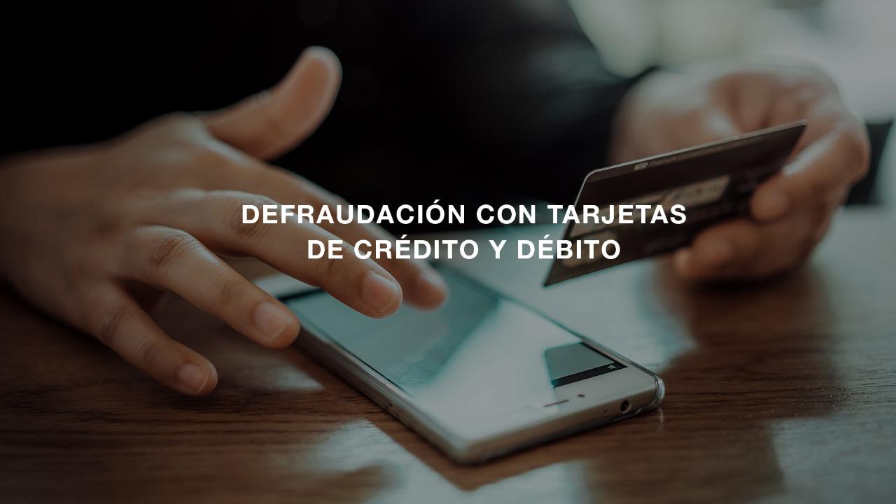 ESTAFAS Y FRAUDES CON TARJETAS DE CRÉDITO Y DÉBITO